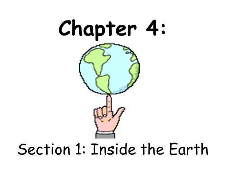 Chapter 4: Section 1: Inside the Earth