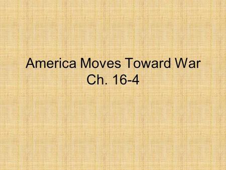 America Moves Toward War Ch. 16-4. Cautiously Moving Roosevelt wanted to help France and Great Britain fight against Hitler in order to keep the U.S.