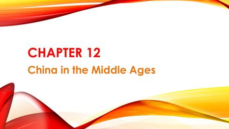 CHAPTER 12 China in the Middle Ages. SECTION 1- CHINA REUNITES.