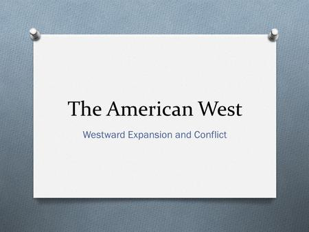 The American West Westward Expansion and Conflict.