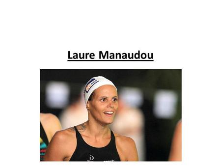 Laure Manaudou. Laure Manaudou is a French Olympic, world and European champion swimmer She was born on October 9 th, 1986 in Villeurbanne, in France.