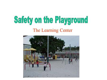 The Learning Center. Hi, I'm the TLC Teddy and I want you to have fun & stay safe on the playground.
