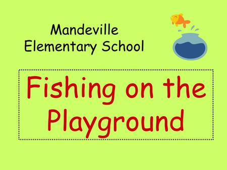Mandeville Elementary School Fishing on the Playground.