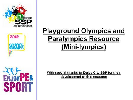 Playground Olympics and Paralympics Resource (Mini-lympics) With special thanks to Derby City SSP for their development of this resource.