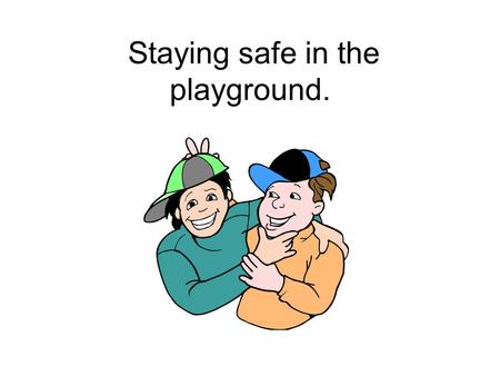 Staying safe in the playground. Guidelines for safe behaviour… Every student at name of school has the RIGHT to feel safe and comfortable at school.