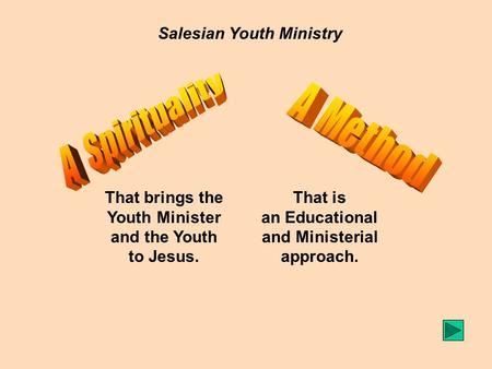 Salesian Youth Ministry That brings the Youth Minister and the Youth to Jesus. That is an Educational and Ministerial approach.