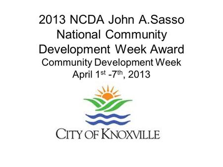 2013 NCDA John A.Sasso National Community Development Week Award Community Development Week April 1 st -7 th, 2013.