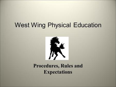 West Wing Physical Education Procedures, Rules and Expectations.