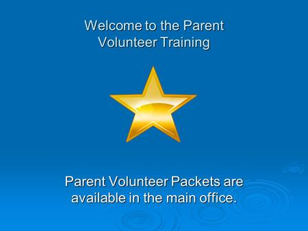 Parent Volunteer Packets are available in the main office. Welcome to the Parent Volunteer Training.
