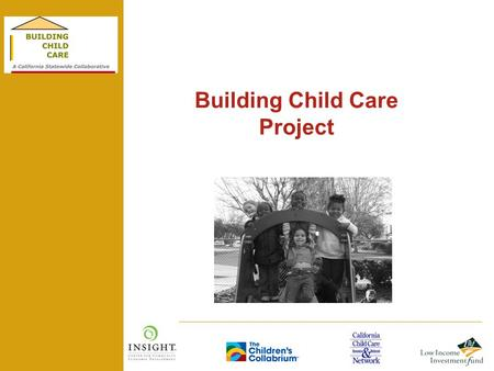 Building Child Care Project. Page No 2. Financing Child Care Facilities: Learn What Lenders Look For Jon Dempsey Senior Program Officer Low Income Investment.