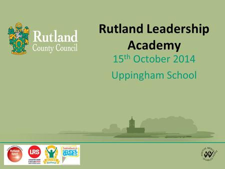Rutland Leadership Academy 15 th October 2014 Uppingham School.