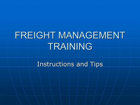 FREIGHT MANAGEMENT TRAINING Instructions and Tips.