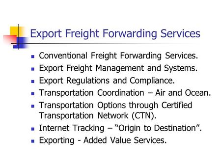 Export Freight Forwarding Services Conventional Freight Forwarding Services. Export Freight Management and Systems. Export Regulations and Compliance.