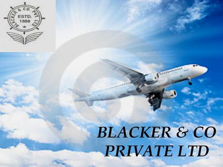BLACKER & CO PRIVATE LTD. ABOUT US Established since 1888. Providing services for 121 years. Head office in Kolkata, West Bengal. Branch offices in New.