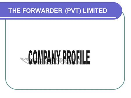 THE FORWARDER (PVT) LIMITED. THE FORWARDER (PVT) LTD, was established to meet the increasing interest of overseas principals and with a view of Pakistan,