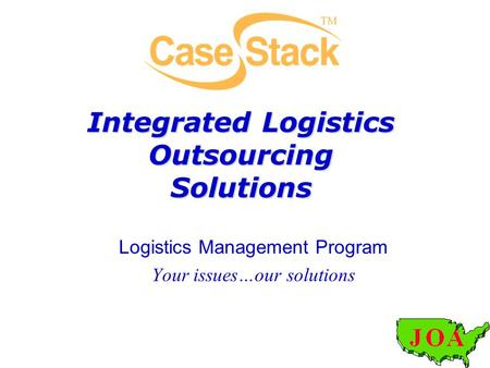 Integrated Logistics Outsourcing Solutions Logistics Management Program Your issues…our solutions.