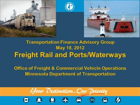 "Statewide Freight Policy ""Provide an integrated system of freight transportation in Minnesota—highway, rail, water, air cargo and intermodal terminals—that."