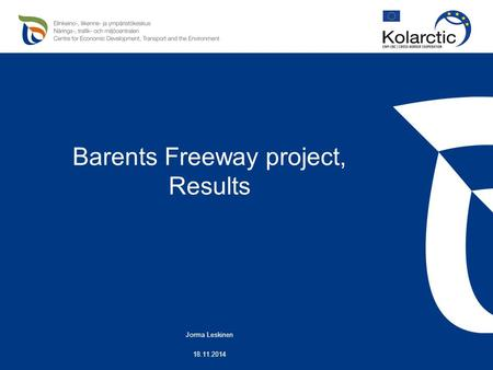 Barents Freeway project, Results Jorma Leskinen 18.11.2014.