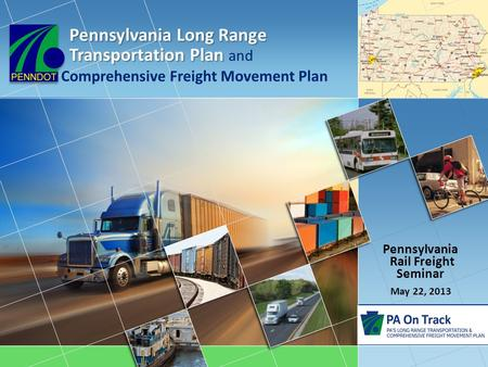 Comprehensive Freight Movement Plan Pennsylvania Rail Freight Seminar May 22, 2013 Pennsylvania Long Range Transportation Plan Pennsylvania Long Range.