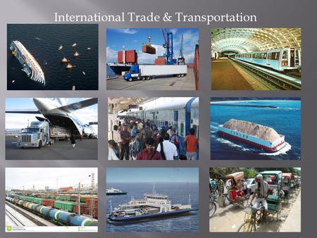 International Trade & <strong>Transportation</strong>. Geography 310 Fundamentals of Cartography Dr. F. Kessler 4 March 2015 MaryJo Price 301 687-4889.