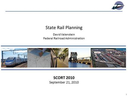 1 SCORT 2010 September 21, 2010 David Valenstein Federal Railroad Administration State Rail Planning.