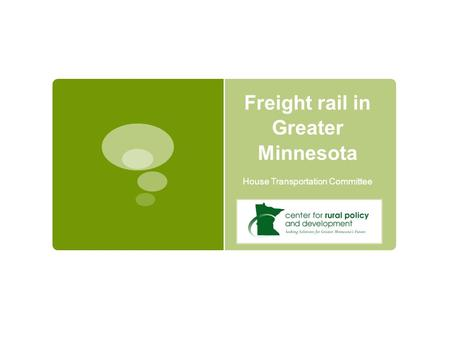 Freight rail in Greater Minnesota House Transportation Committee.