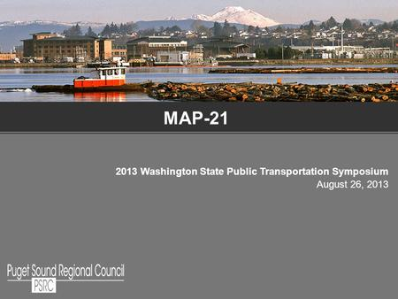 MAP-21 2013 Washington State Public Transportation Symposium August 26, 2013.