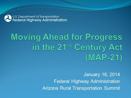 January 16, 2014 Federal Highway Administration Arizona Rural Transportation Summit.