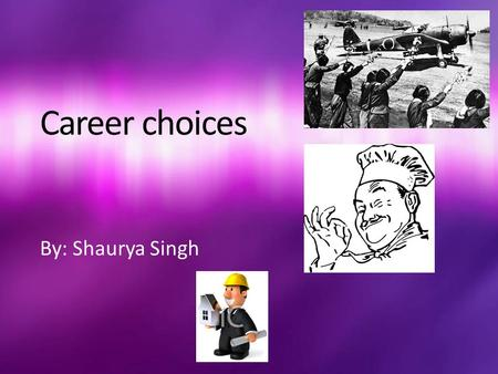 Career choices By: Shaurya Singh. Fly fixed wing aircraft or helicopters to transport passengers and freight Provide services such as search and rescue,