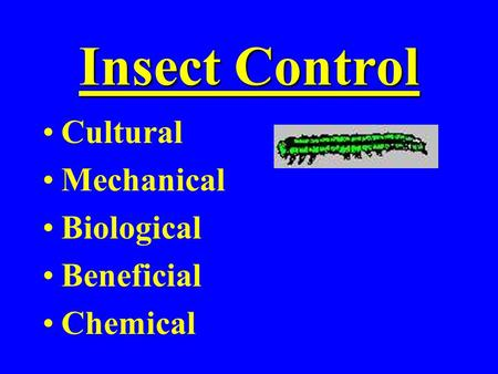 Insect Control Cultural Mechanical Biological Beneficial Chemical.