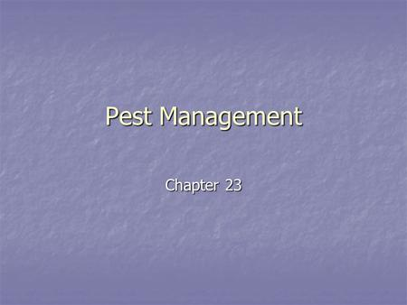 Pest Management Chapter 23. Pesticides: Types and Uses Pest – any species that competes with humans for food, invades lawn and gardens, destroys wood.