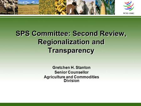 SPS Committee: Second Review, Regionalization and Transparency Gretchen H. Stanton Senior Counsellor Agriculture and Commodities Division.