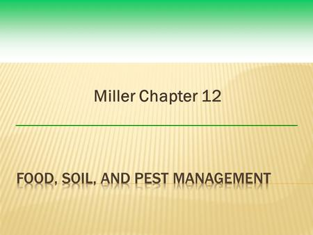 Miller Chapter 12.  We can sharply cut pesticide use without decreasing crop yields by using a mix of cultivation techniques, biological pest controls,