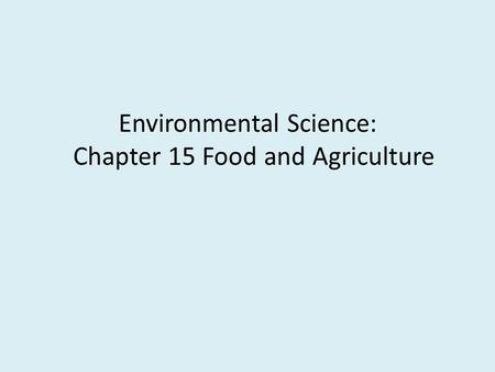 Environmental Science: Chapter 15 Food and Agriculture
