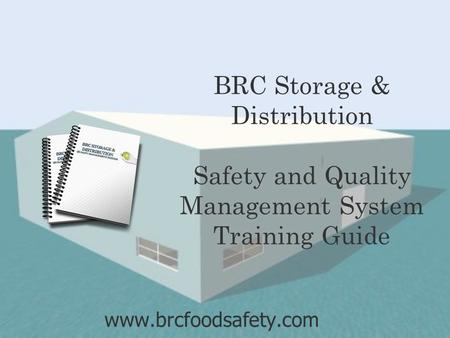 BRC Storage & Distribution Safety and Quality Management System Training Guide www.brcfoodsafety.com.