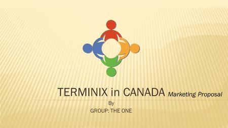 TERMINIX in CANADA By GROUP: THE ONE Marketing Proposal.