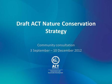 Community consultation 3 September – 10 December 2012 Draft ACT Nature Conservation Strategy.
