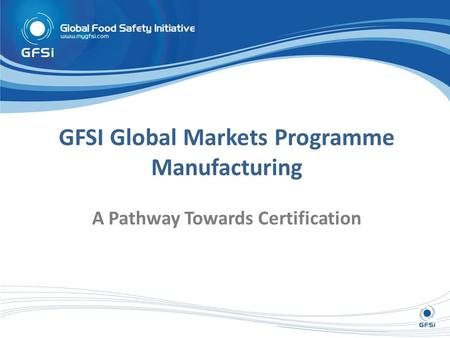 GFSI Global Markets Programme Manufacturing A Pathway Towards Certification.
