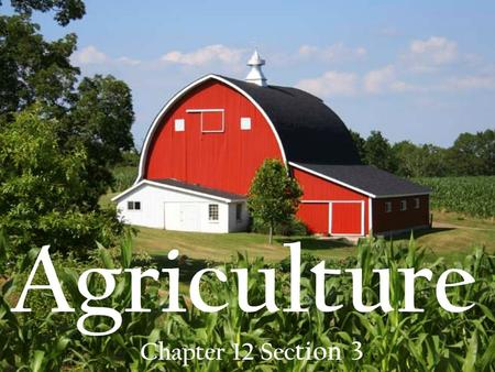 Agriculture Chapter 12 Section 3.
