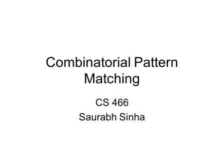 Combinatorial Pattern Matching CS 466 Saurabh Sinha.