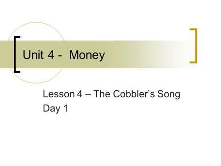 Lesson 4 – The Cobbler's Song Day 1