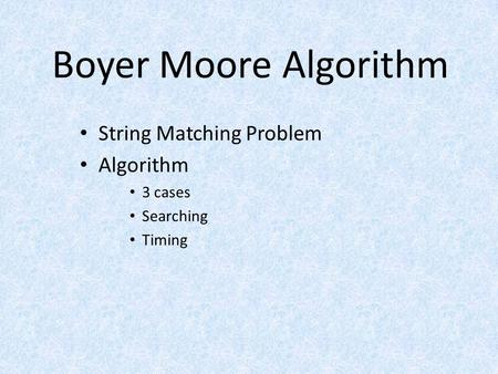 Boyer Moore Algorithm String Matching Problem Algorithm 3 cases Searching Timing.
