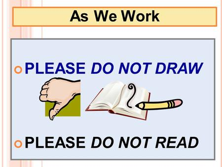 PLEASE DO NOT DRAW PLEASE DO NOT READ As We Work.