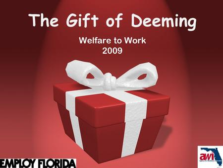 The Gift of Deeming Welfare to Work 2009. 2 Objectives After completing this training, you should  Understand the details of the participation rates.