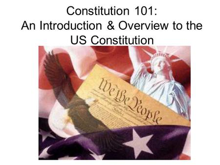 Constitution 101: An Introduction & Overview to the US Constitution.