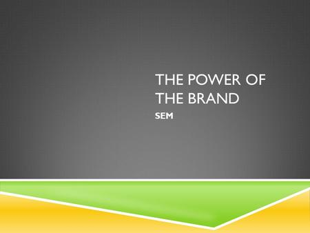 THE POWER OF THE BRAND SEM. WHAT IS A BRAND?  Brand: is all of the impressions and experiences consumers associate with a company, a product, or a service.