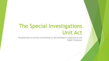 The Special Investigations Unit Act Presentation to Ad-hoc Committee on the President's response to the Public Protector.