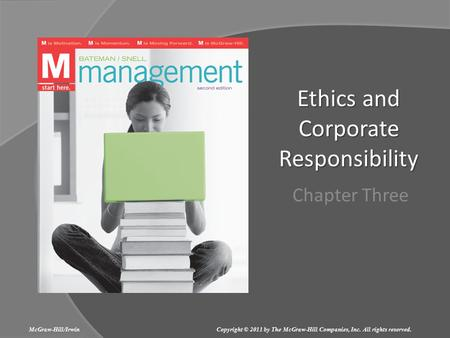 Ethics and Corporate Responsibility Chapter Three McGraw-Hill/Irwin Copyright © 2011 by The McGraw-Hill Companies, Inc. All rights reserved.