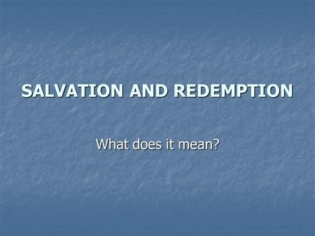 SALVATION AND REDEMPTION What does it mean?. sal·va·tion n. 1. a. Preservation or deliverance from destruction, difficulty, or evil. b. A source, means,