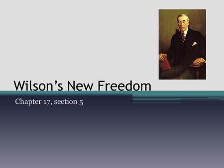 Wilson's New Freedom Chapter 17, section 5.